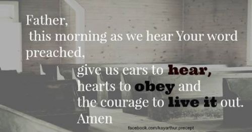 give us ears to hear hearts to obey and courage to live it out Kay Arthur